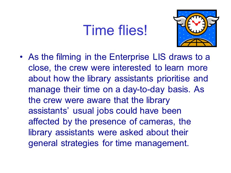 Time flies! As the filming in the Enterprise LIS draws to a close, the crew were interested to learn more about how the library assistants prioritise