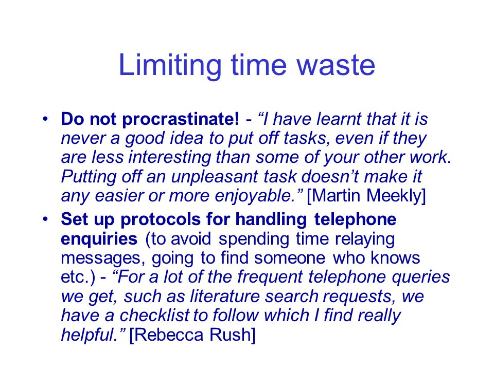 Limiting time waste Do not procrastinate.