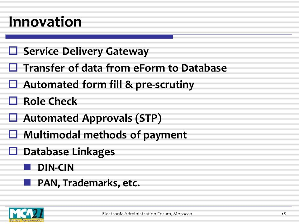 Innovation  Service Delivery Gateway  Transfer of data from eForm to Database  Automated form fill & pre-scrutiny  Role Check  Automated Approval