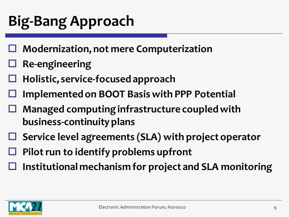 9 Big-Bang Approach  Modernization, not mere Computerization  Re-engineering  Holistic, service-focused approach  Implemented on BOOT Basis with P