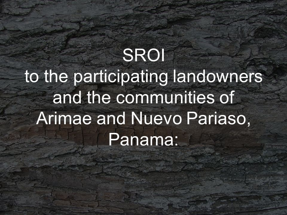 SROI to the participating landowners and the communities of Arimae and Nuevo Pariaso, Panama:
