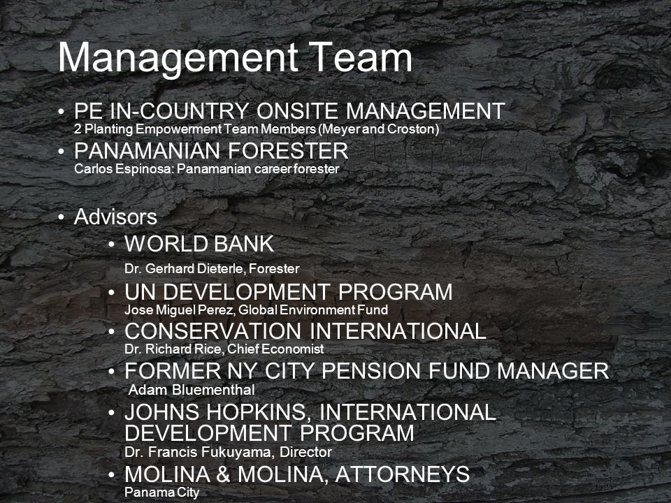 Management Team PE IN-COUNTRY ONSITE MANAGEMENT 2 Planting Empowerment Team Members (Meyer and Croston) PANAMANIAN FORESTER Carlos Espinosa: Panamanian career forester Advisors WORLD BANK Dr.