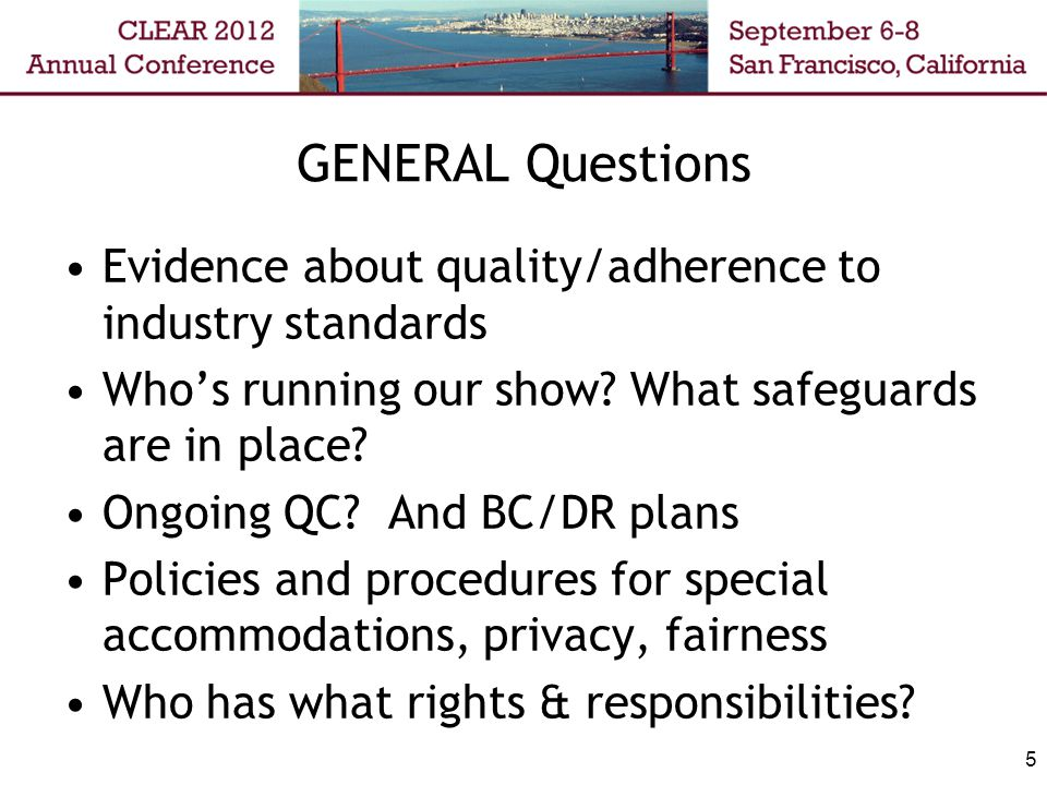 GENERAL Questions Evidence about quality/adherence to industry standards Who's running our show? What safeguards are in place? Ongoing QC? And BC/DR p