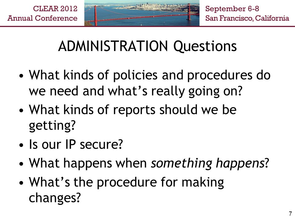 ADMINISTRATION Questions What kinds of policies and procedures do we need and what's really going on? What kinds of reports should we be getting? Is o