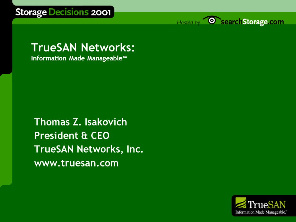 TrueSAN Networks: Information Made Manageable™ Thomas Z.