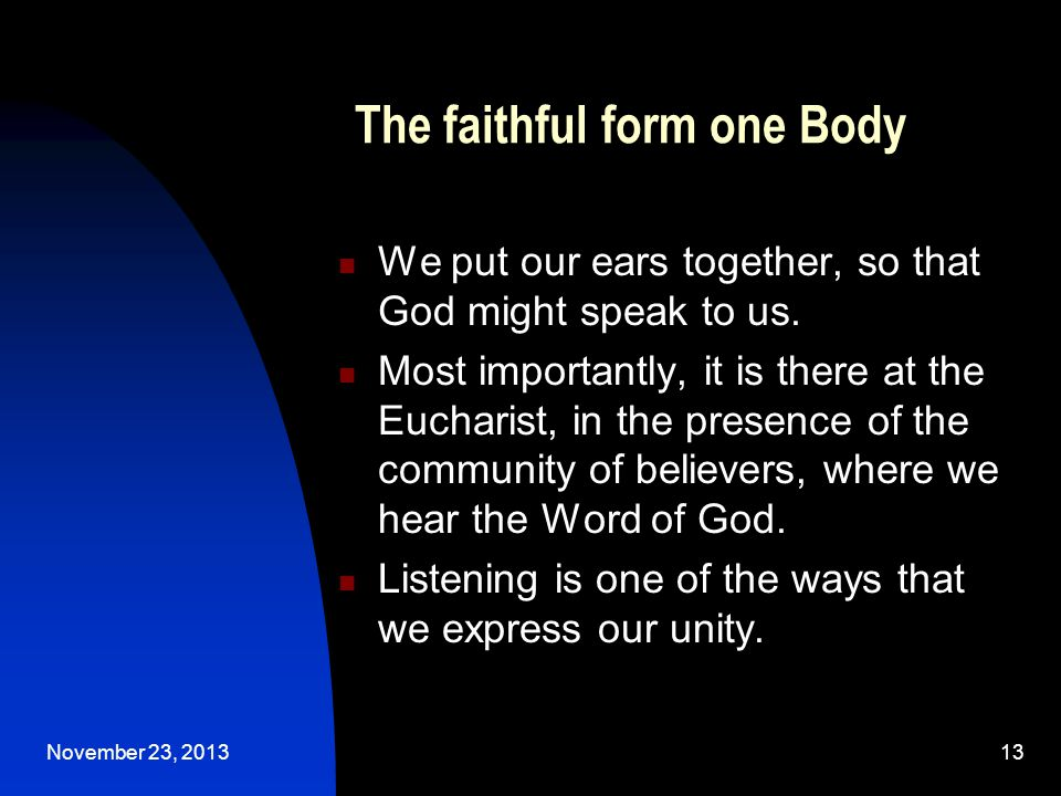 November 23, 201313 The faithful form one Body We put our ears together, so that God might speak to us.
