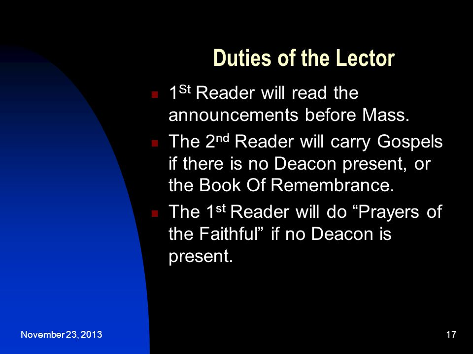 November 23, 201317 Duties of the Lector 1 St Reader will read the announcements before Mass.