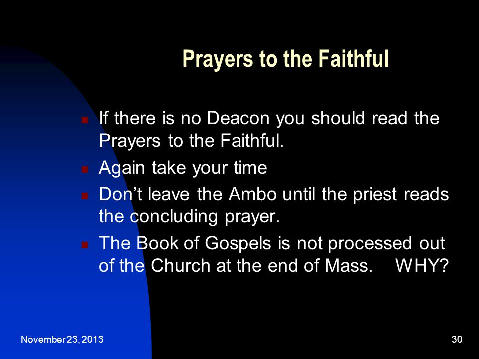 November 23, 201330 Prayers to the Faithful If there is no Deacon you should read the Prayers to the Faithful.
