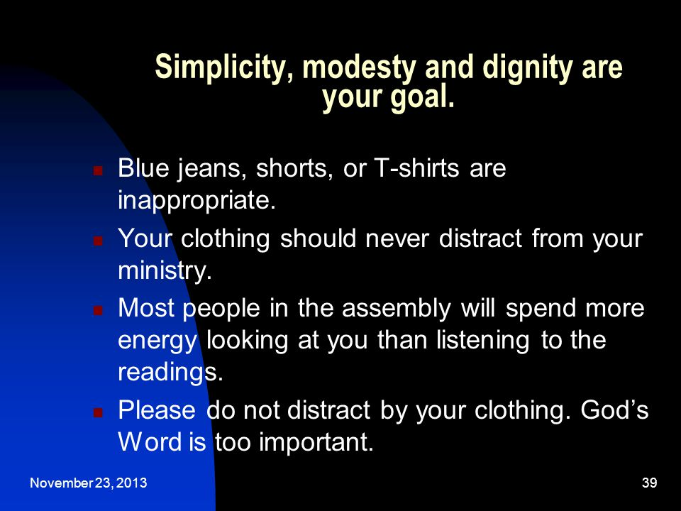 November 23, 201339 Simplicity, modesty and dignity are your goal.