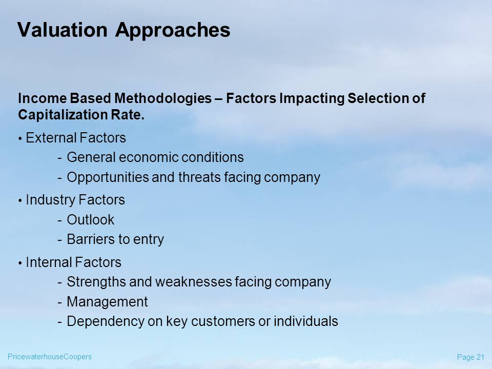 PricewaterhouseCoopers Page 21 Valuation Approaches Income Based Methodologies – Factors Impacting Selection of Capitalization Rate.