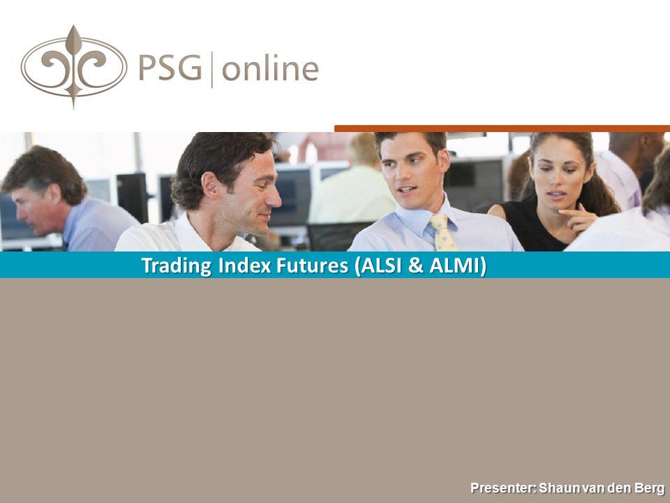 Trading Index Futures (ALSI & ALMI) Presenter: Shaun van den Berg