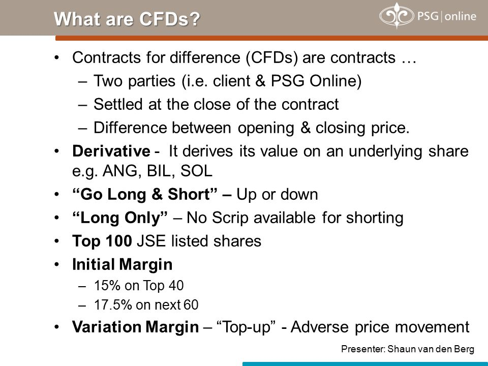 Contracts for difference (CFDs) are contracts … –Two parties (i.e.