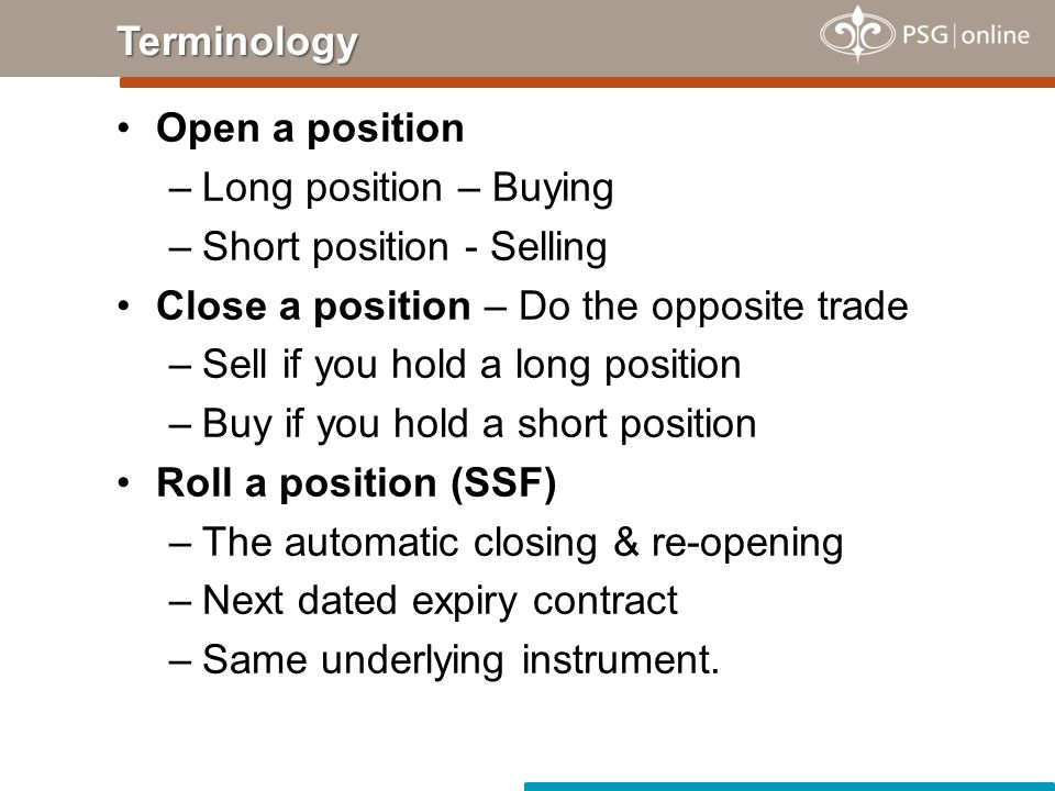 Open a position –Long position – Buying –Short position - Selling Close a position – Do the opposite trade –Sell if you hold a long position –Buy if y