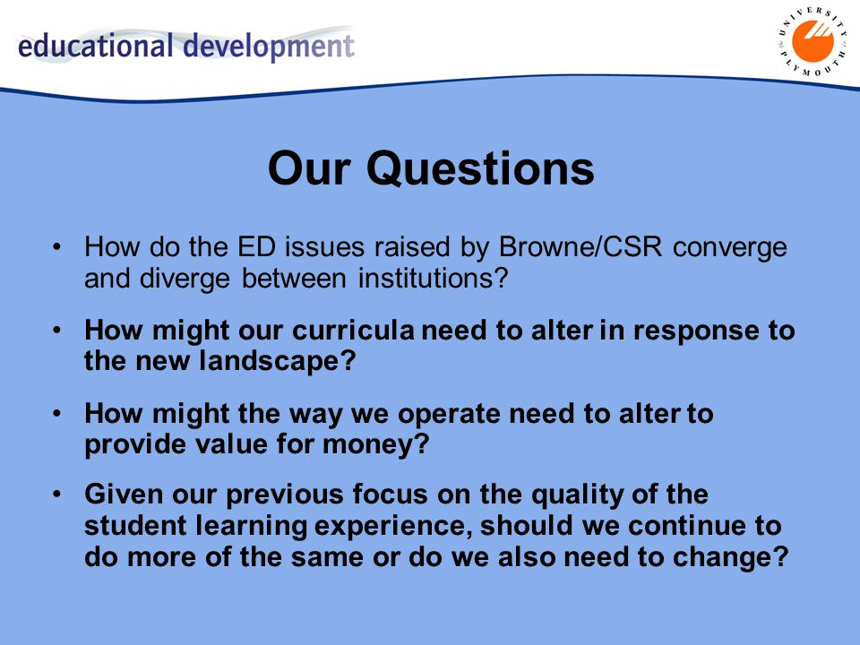 Our Questions How do the ED issues raised by Browne/CSR converge and diverge between institutions.