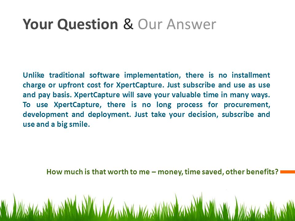 Your Question & Our Answer How much is that worth to me – money, time saved, other benefits.