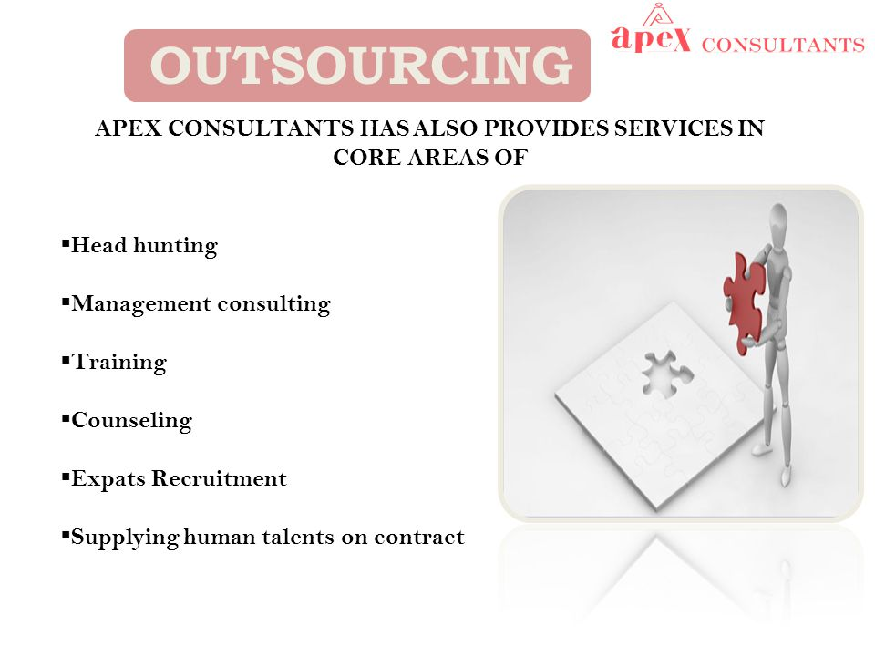 OUTSOURCING APEX CONSULTANTS HAS ALSO PROVIDES SERVICES IN CORE AREAS OF  Head hunting  Management consulting  Training  Counseling  Expats Recruitment  Supplying human talents on contract