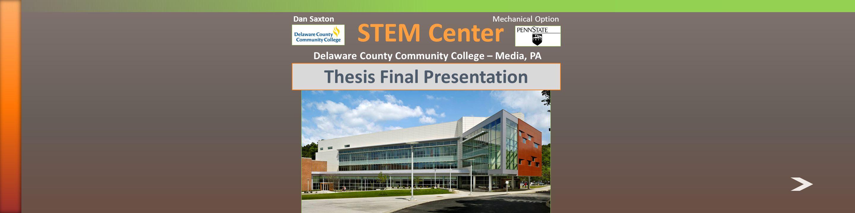 STEM Center Delaware County Community College – Media, PA Thesis Final Presentation Dan Saxton Mechanical Option