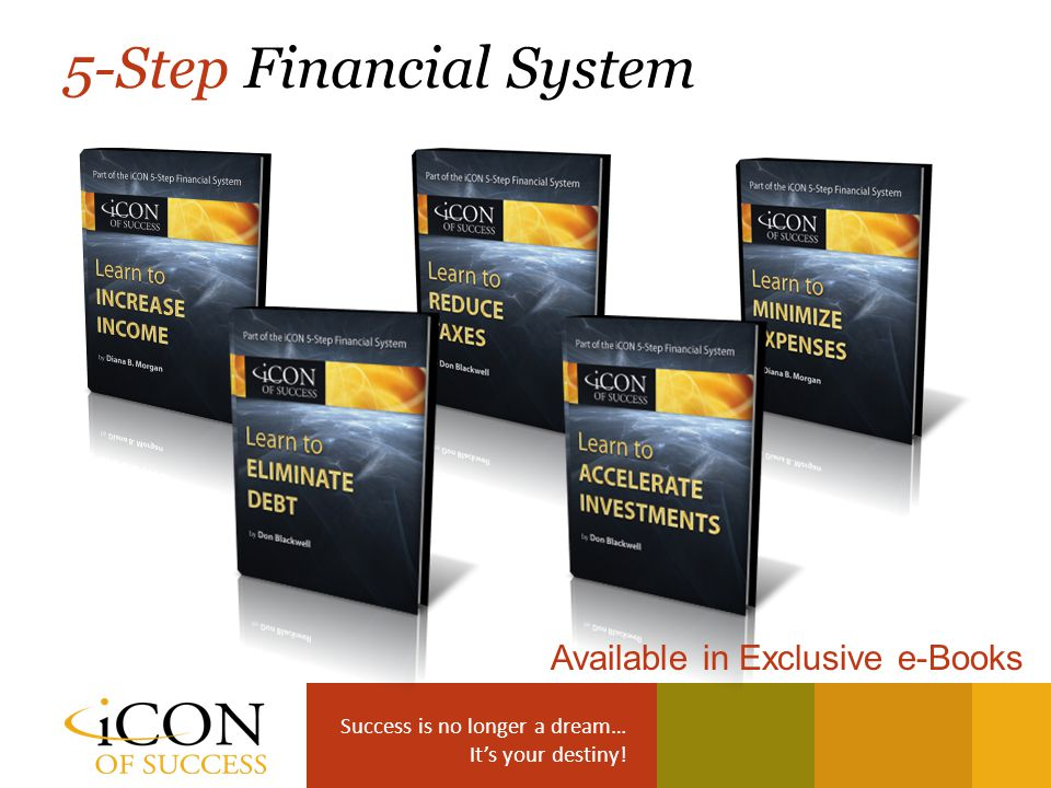 Success is no longer a dream… It's your destiny! 1 4 23 5 Available in Exclusive e-Books 5-Step Financial System