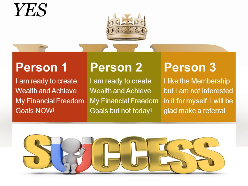 47 YES Person 1 I am ready to create Wealth and Achieve My Financial Freedom Goals NOW! Person 2 I am ready to create Wealth and Achieve My Financial