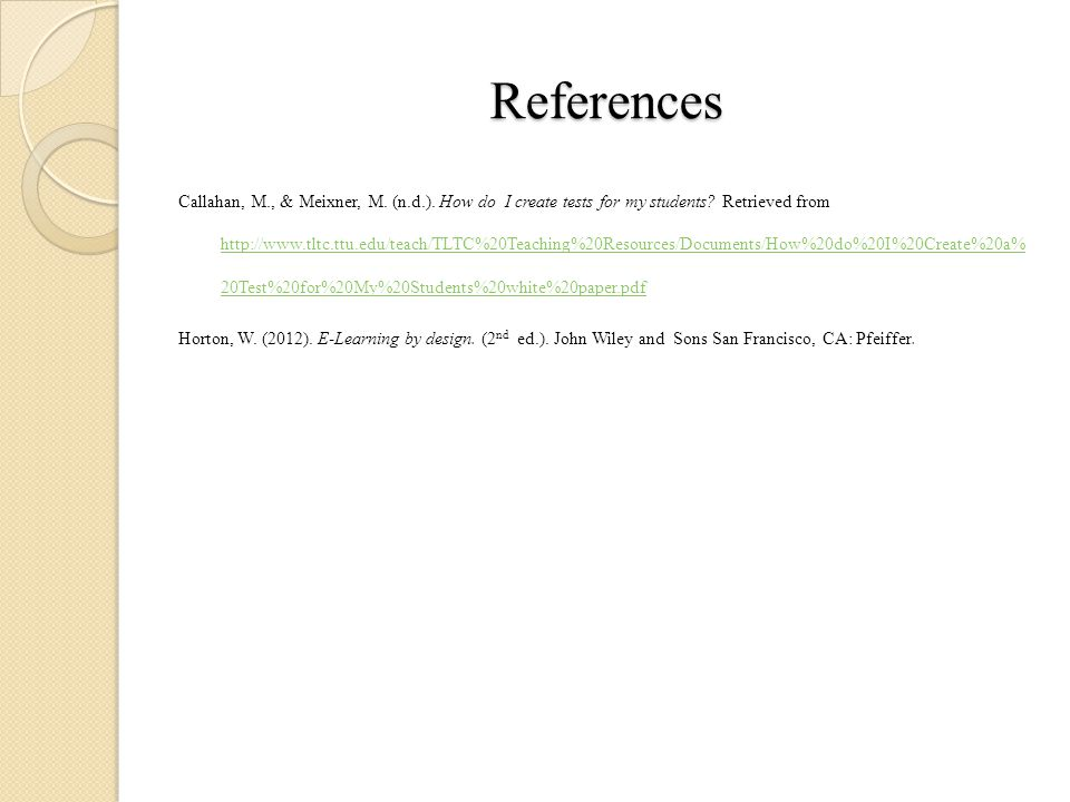 References Callahan, M., & Meixner, M. (n.d.). How do I create tests for my students.