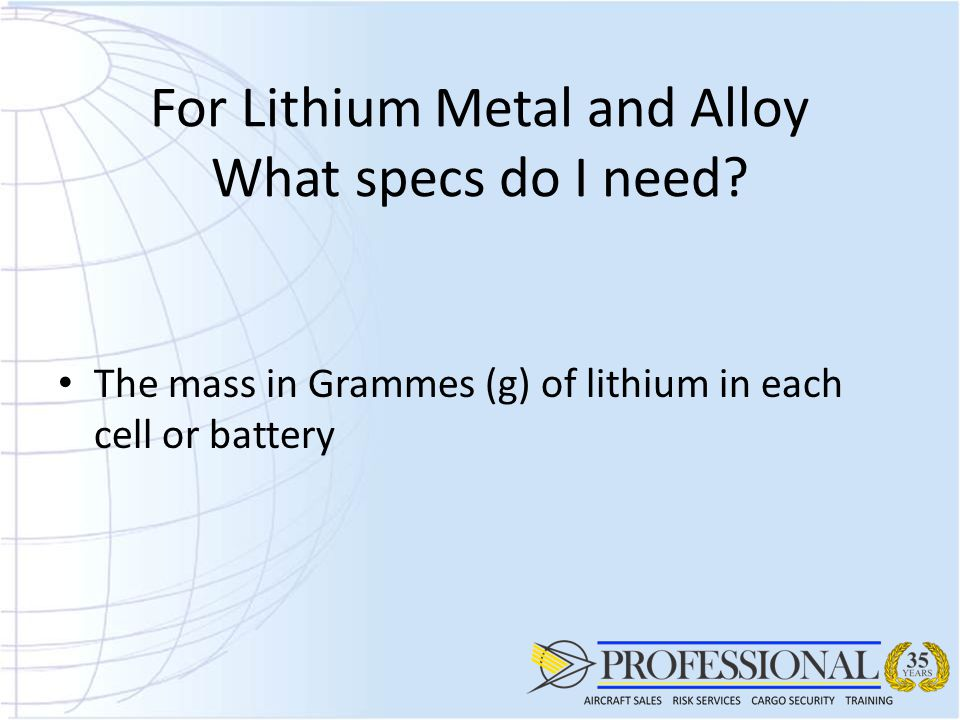 For Lithium Metal and Alloy What specs do I need.