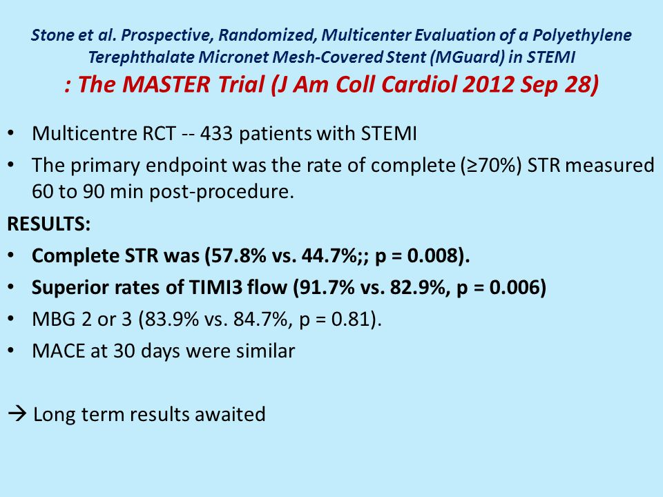 Stone et al. Prospective, Randomized, Multicenter Evaluation of a Polyethylene Terephthalate Micronet Mesh-Covered Stent (MGuard) in STEMI : The MASTE