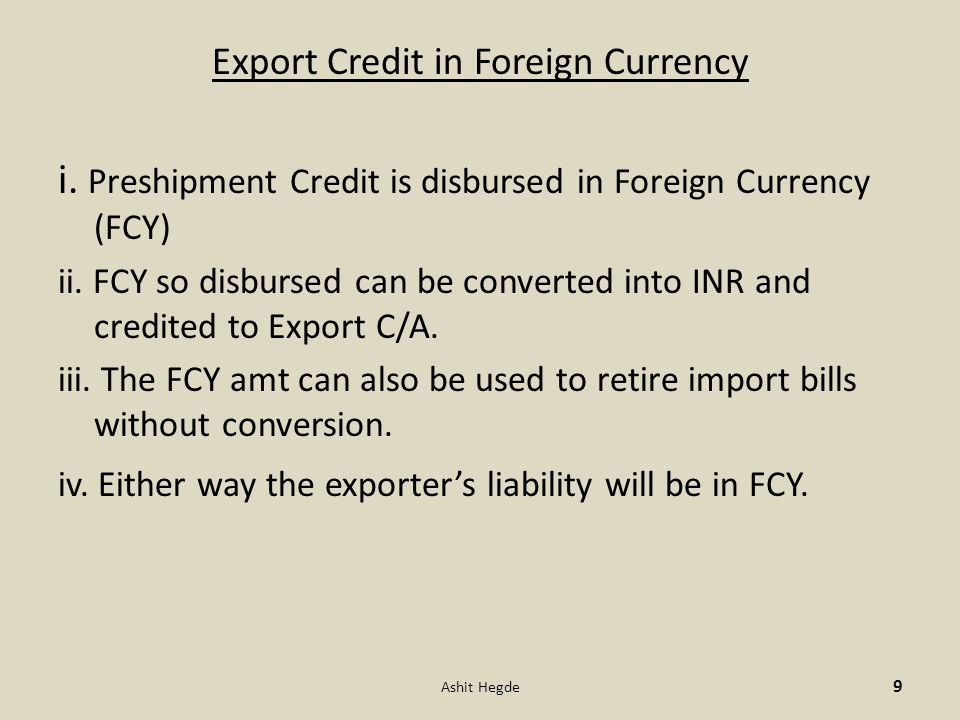 Export Credit in Foreign Currency i. Preshipment Credit is disbursed in Foreign Currency (FCY) ii.