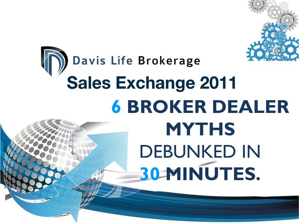 6 BROKER DEALER MYTHS DEBUNKED IN 30 MINUTES.