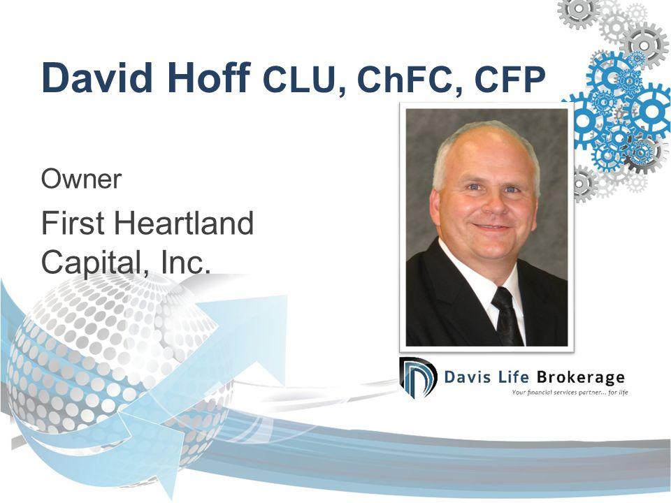 David Hoff CLU, ChFC, CFP Owner First Heartland Capital, Inc.