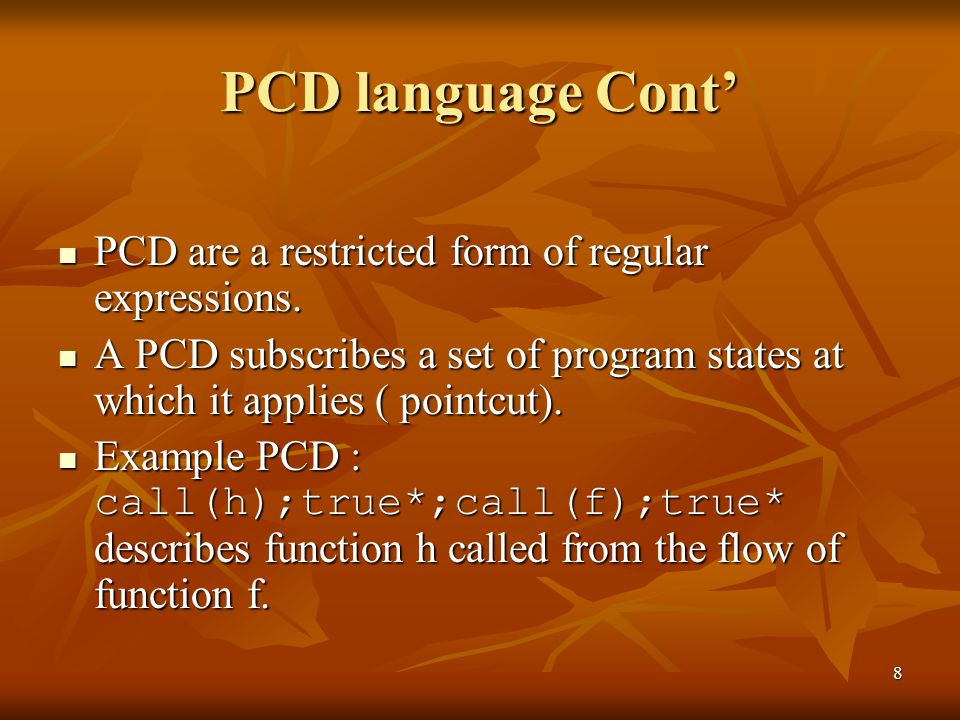 8 PCD language Cont' PCD are a restricted form of regular expressions. PCD are a restricted form of regular expressions. A PCD subscribes a set of pro