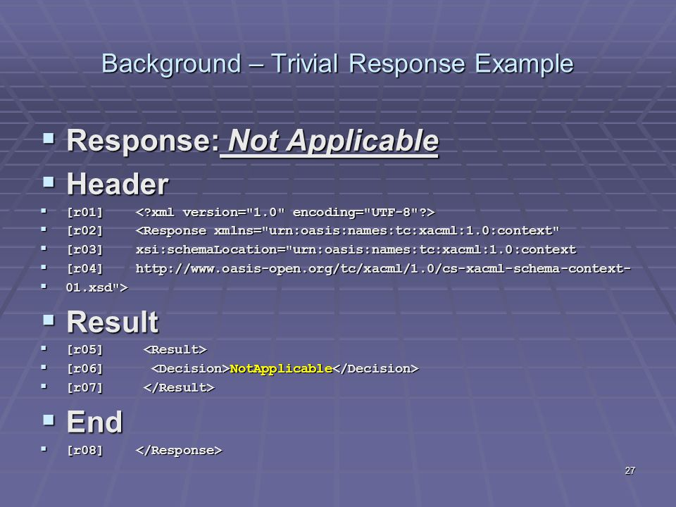 27 Background – Trivial Response Example  Response: Not Applicable  Header  [r01]  [r01]  [r02] <Response xmlns=