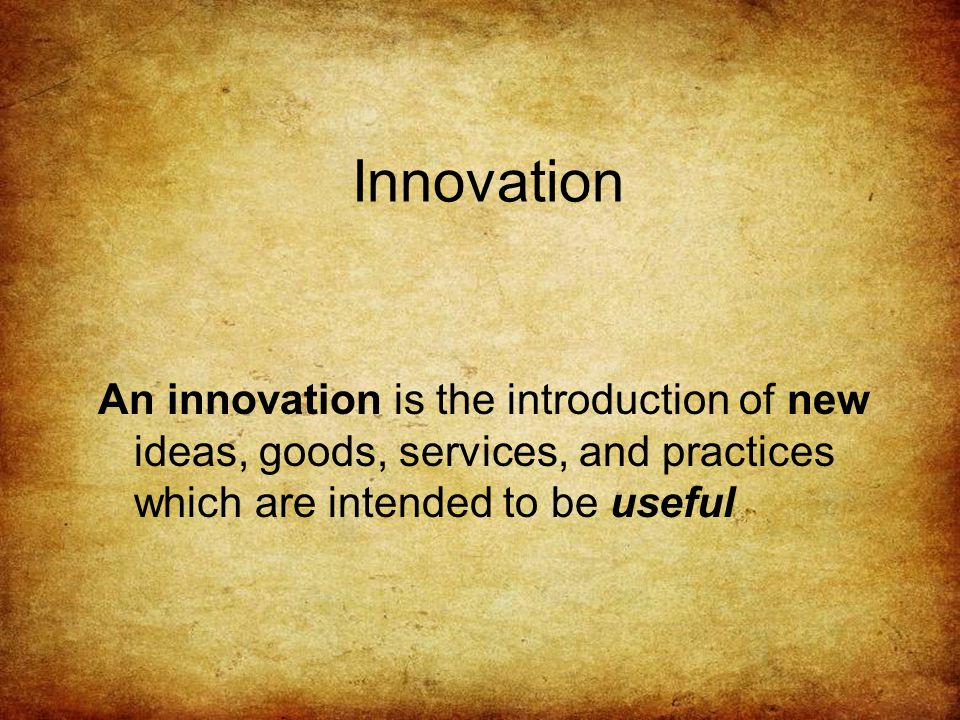 Innovation An innovation is the introduction of new ideas, goods, services, and practices which are intended to be useful
