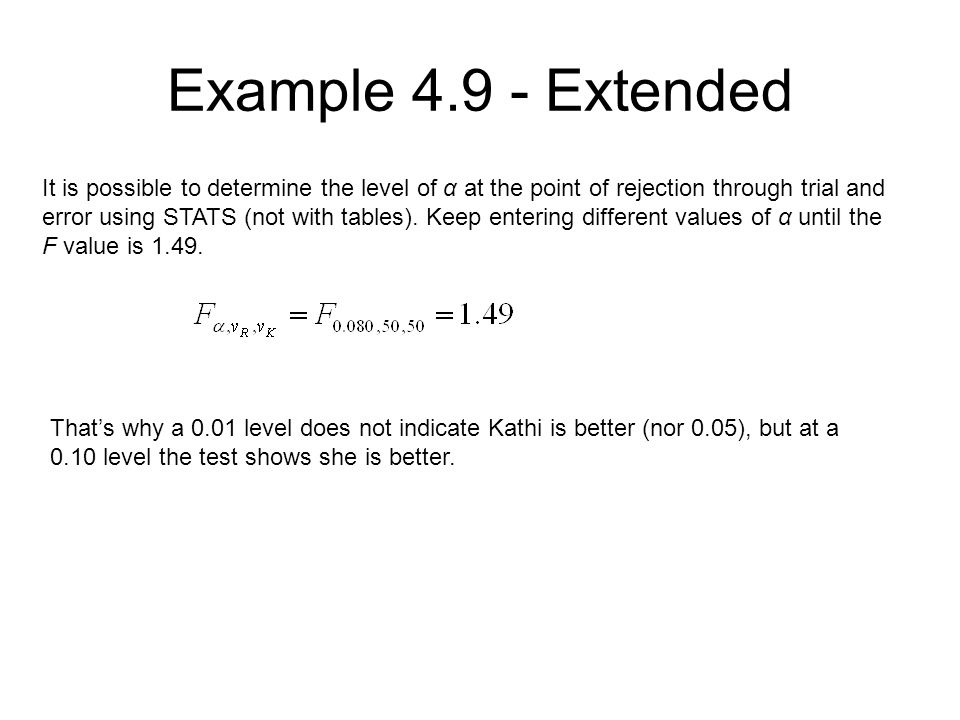Example 4.9 - Extended It is possible to determine the level of α at the point of rejection through trial and error using STATS (not with tables). Kee