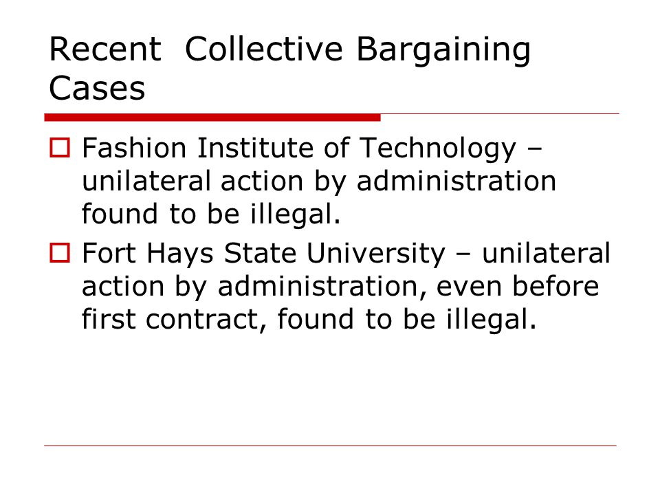 Recent Collective Bargaining Cases  Fashion Institute of Technology – unilateral action by administration found to be illegal.