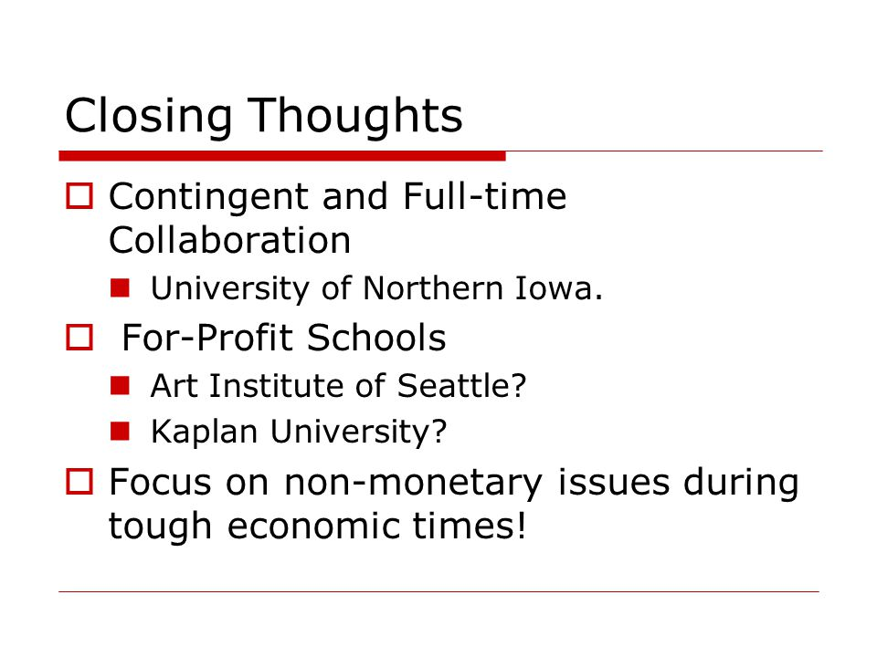 Closing Thoughts  Contingent and Full-time Collaboration University of Northern Iowa.