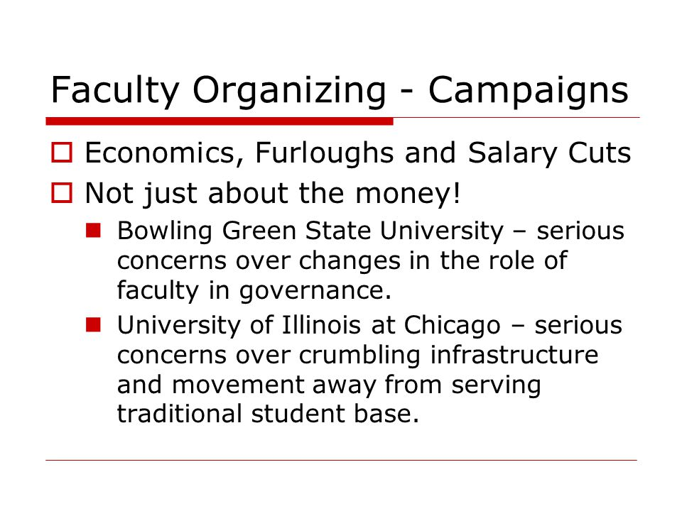 Faculty Organizing - Campaigns  Economics, Furloughs and Salary Cuts  Not just about the money.