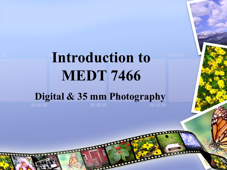 Introduction to MEDT 7466 Digital & 35 mm Photography