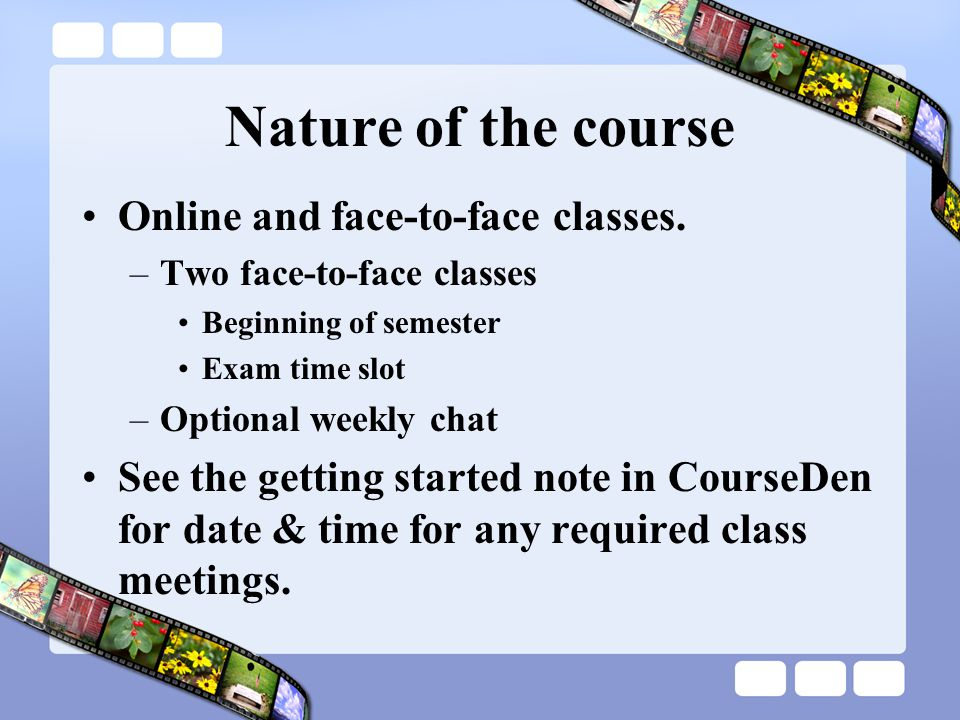 Nature of the course Online and face-to-face classes.