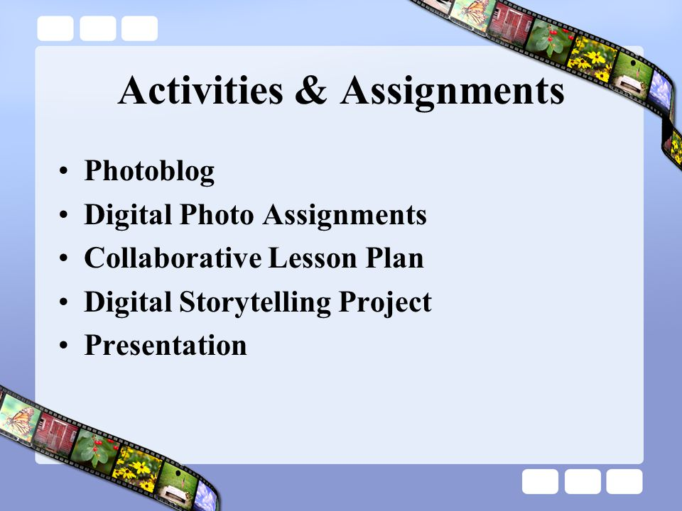 Activities & Assignments Photoblog Digital Photo Assignments Collaborative Lesson Plan Digital Storytelling Project Presentation