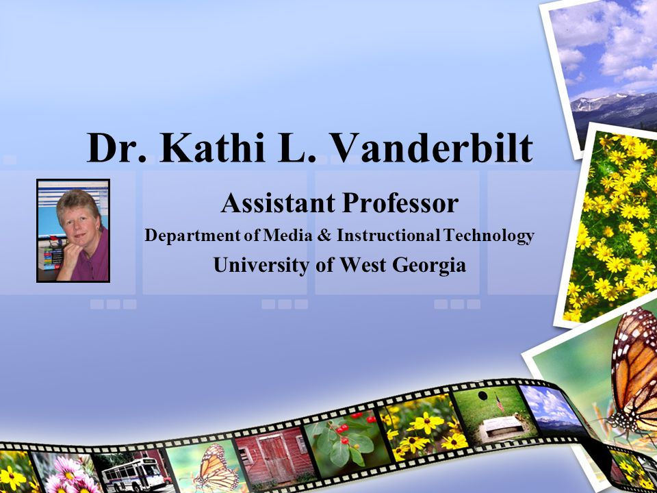 My Contact Information Email addresses: –kvanderb@westga.edukvanderb@westga.edu –kvdreamer@gmail.comkvdreamer@gmail.com Phone numbers –678-401-2905 (home) Skype – kathi.vanderbilt