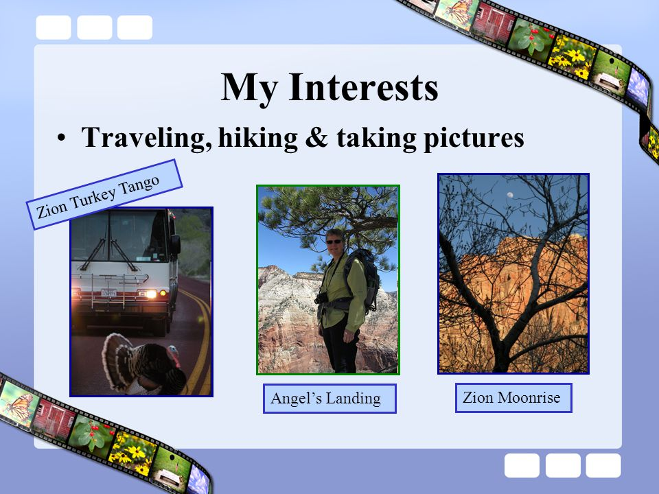 My Interests Traveling, hiking & taking pictures Zion Turkey Tango Zion Moonrise Angel's Landing