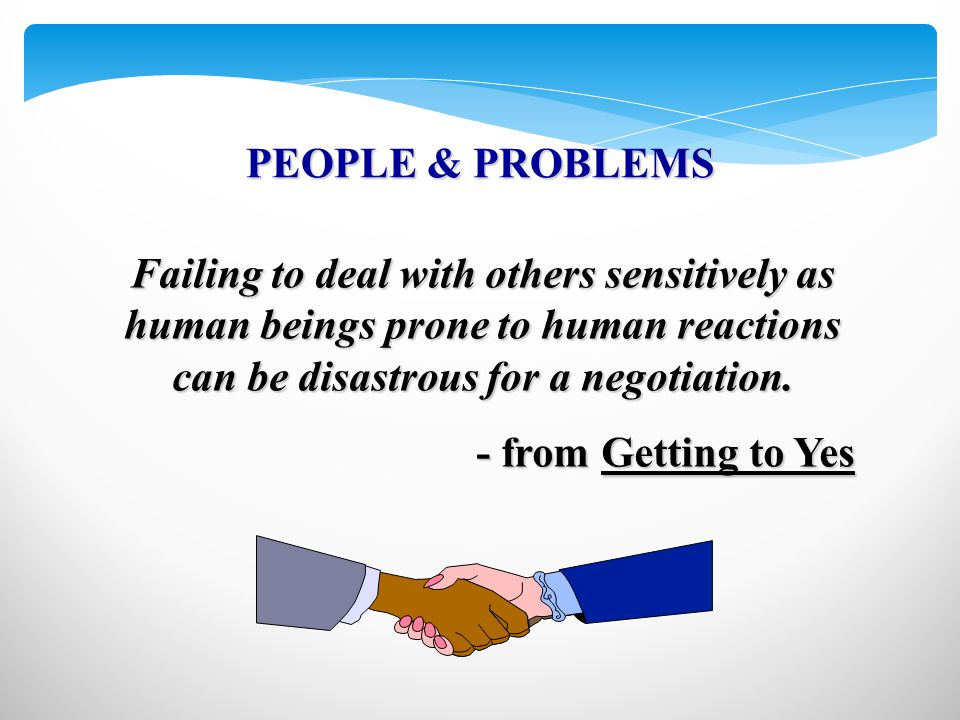 Failing to deal with others sensitively as human beings prone to human reactions can be disastrous for a negotiation.