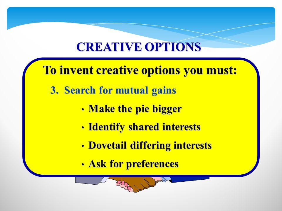 Make the pie bigger Make the pie bigger Identify shared interests Identify shared interests Dovetail differing interests Dovetail differing interests Ask for preferences Ask for preferences 3.