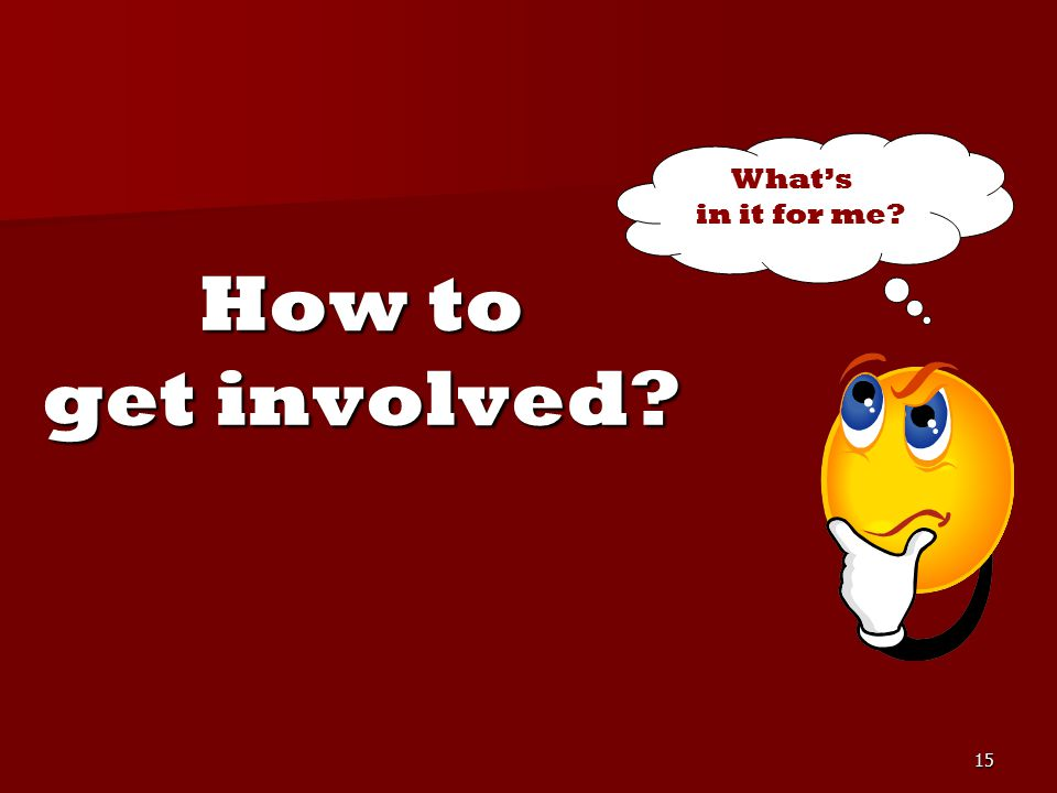 15 How to get involved? What's in it for me?