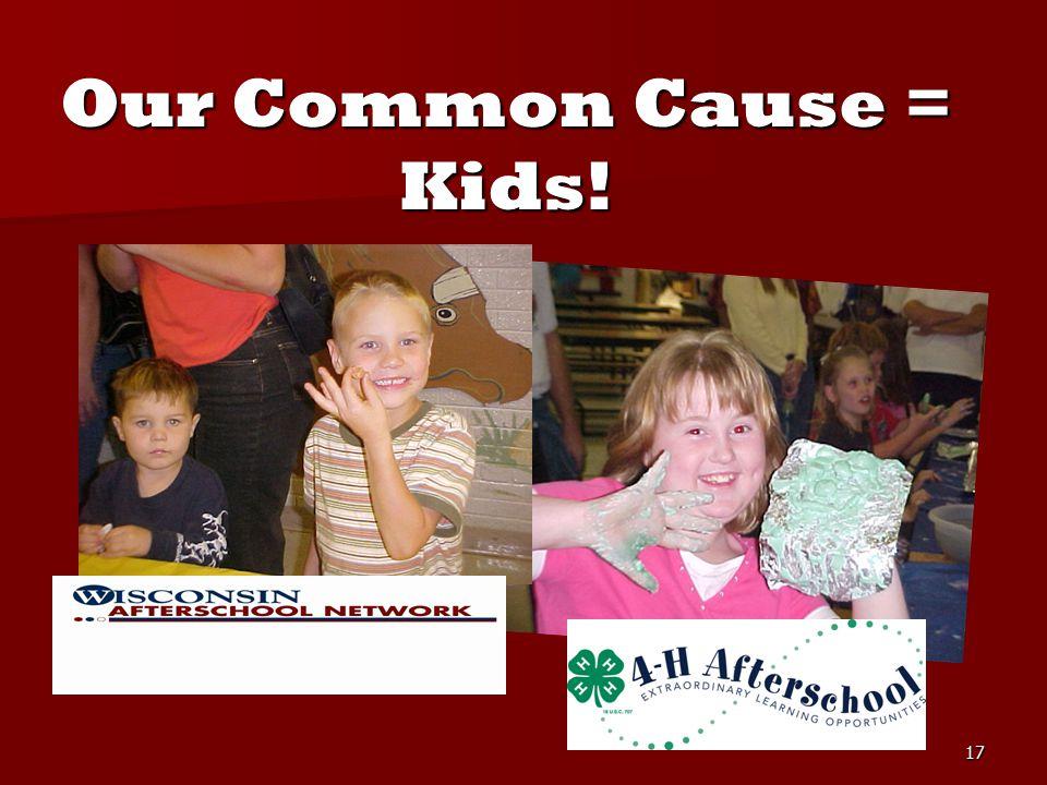 17 Our Common Cause = Kids! Our Common Cause = Kids!