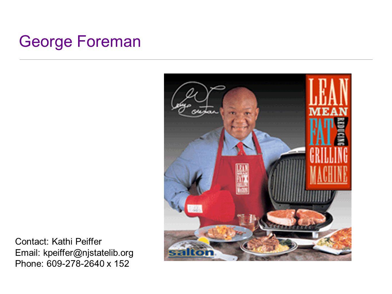 George Foreman Contact: Kathi Peiffer Email: kpeiffer@njstatelib.org Phone: 609-278-2640 x 152