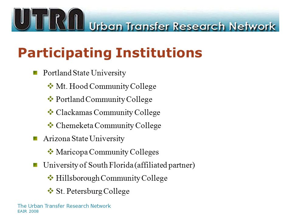 The Urban Transfer Research Network EAIR 2008 Participating Institutions Portland State University  Mt. Hood Community College  Portland Community C