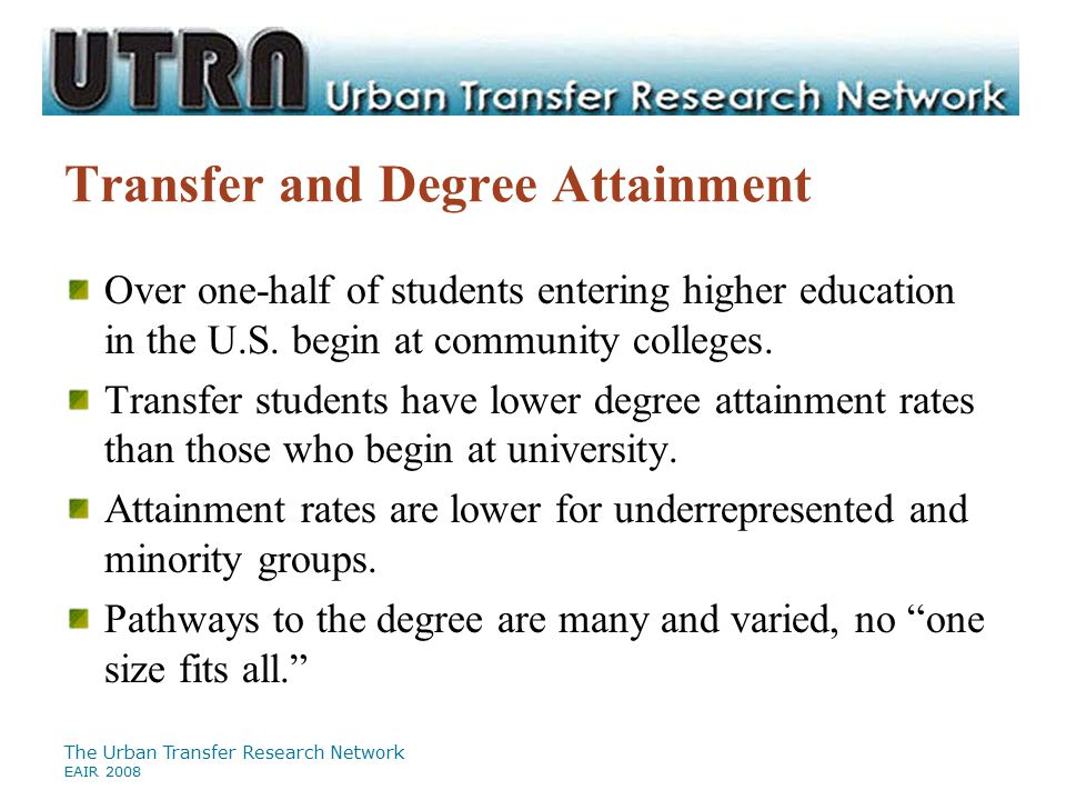 The Urban Transfer Research Network EAIR 2008 Which factors predict transfer and bachelor's attainment.