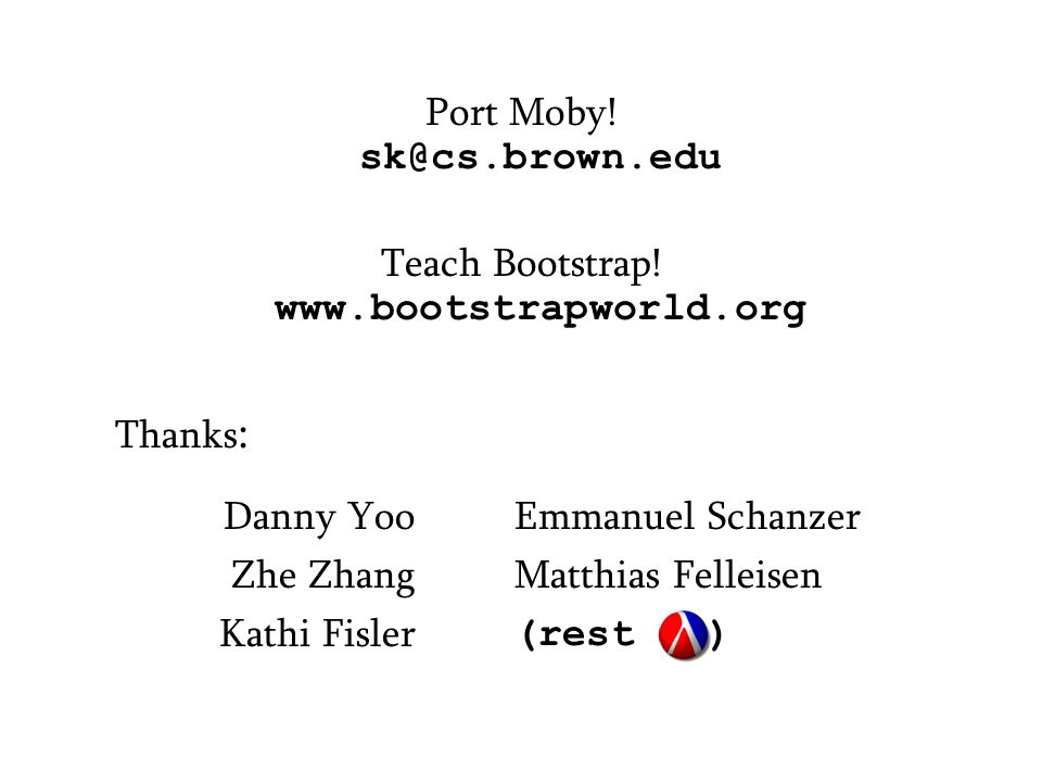 Port Moby. sk@cs.brown.edu Teach Bootstrap.