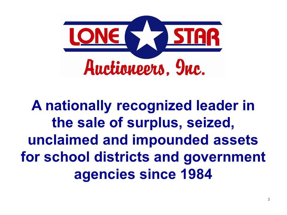 3 A nationally recognized leader in the sale of surplus, seized, unclaimed and impounded assets for school districts and government agencies since 1984